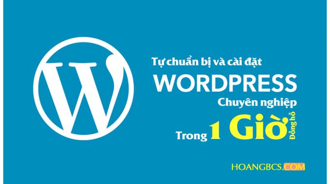 Tự chuẩn bị và cài đặt wordpress Blog chuyên nghiệp trong 1 giờ