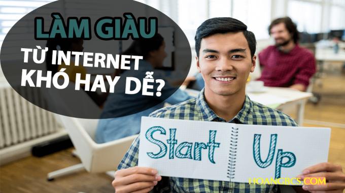 Con đường làm giàu từ internet khó hay dễ?