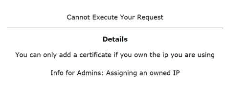 loi Cannot Execute Your Request. Details You can only add a certificate if you own the ip you are using Info for Admins Assigning an owned IP
