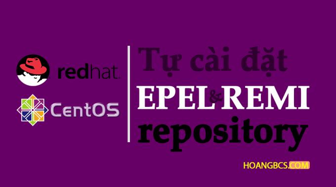 Tự cài đặt EPEL và REMI repositories trên CentOS và Red Hat
