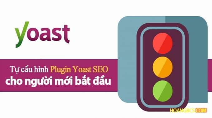 Tự cấu hình plugin Yoast SEO hiệu quả cho người mới bắt đầu