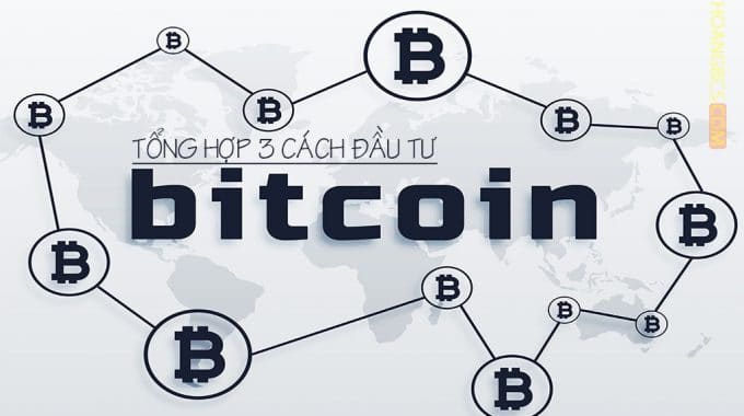 Tổng hợp 3 cách đầu tư bitcoin dành cho người mới