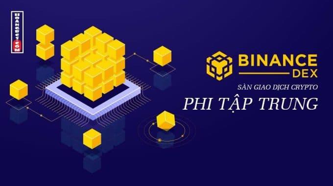 Binance Dex là gì? Nền tảng giao dịch tiền ảo phi tập trung