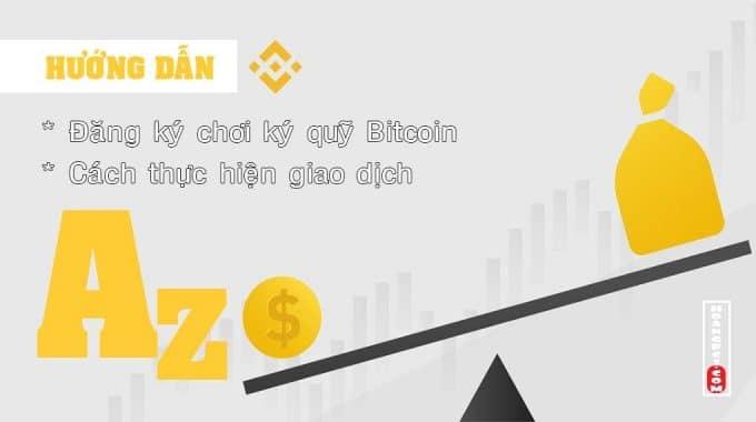 Hướng dẫn giao dịch ký quỹ Bitcoin trên sàn Binance